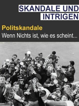 Intrige & Skandal - Polit-Skandale