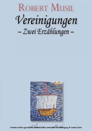 Robert Musil - Vereinigungen. Zwei Erzählungen