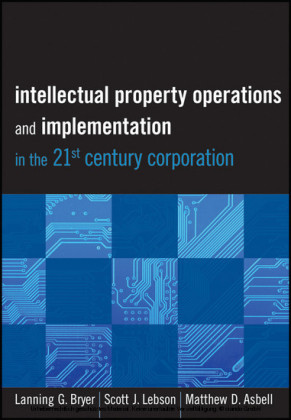 Intellectual Property Operations and Implementation in the 21st Century Corporation