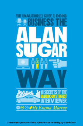 The Unauthorized Guide To Doing Business the Alan Sugar Way