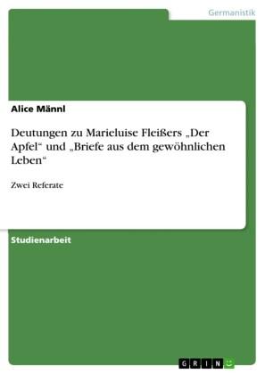Deutungen zu Marieluise Fleißers 'Der Apfel' und 'Briefe aus dem gewöhnlichen Leben'