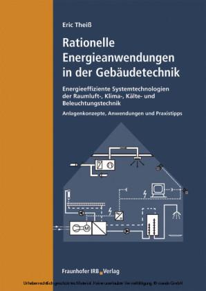 Rationelle Energieanwendungen in der Gebäudetechnik. Energieeffiziente Systemtechnologien der Raumluft-, Klima-, Kälte- und Beleuchtungstechnik.