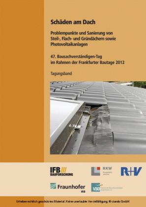 Schäden am Dach. Problempunkte und Sanierung von Steil-, Flach- und Gründächern sowie Photovoltaikanlagen.