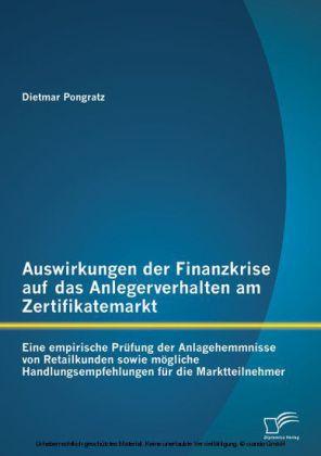 Auswirkungen der Finanzkrise auf das Anlegerverhalten am Zertifikatemarkt: Eine empirische Prüfung der Anlagehemmnisse von Retailkunden sowie mögliche Handlungsempfehlungen für die Marktteilnehmer