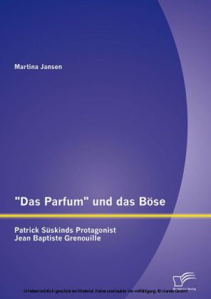 'Das Parfum' und das Böse: Patrick Süskinds Protagonist Jean Baptiste Grenouille