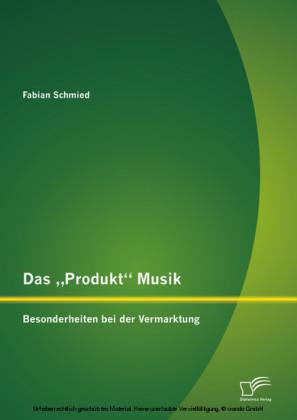 Das 'Produkt' Musik: Besonderheiten bei der Vermarktung