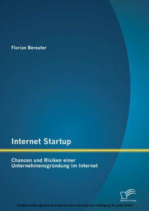 Internet Startup: Chancen und Risiken einer Unternehmensgründung im Internet