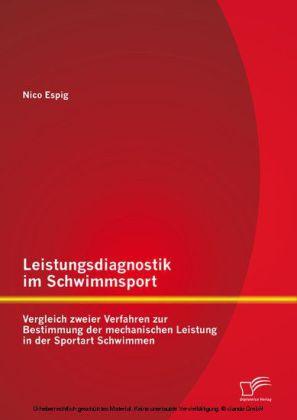 Leistungsdiagnostik im Schwimmsport: Vergleich zweier Verfahren zur Bestimmung der mechanischen Leistung in der Sportart Schwimmen
