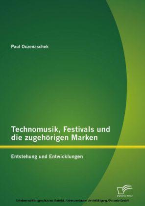 Technomusik, Festivals und die zugehörigen Marken: Entstehung und Entwicklungen