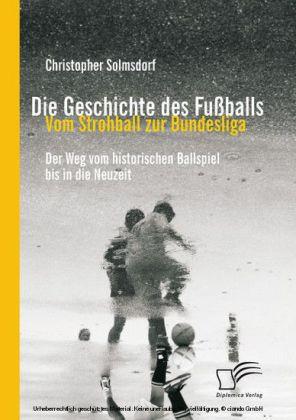 Die Geschichte des Fußballs: Vom Strohball zur Bundesliga