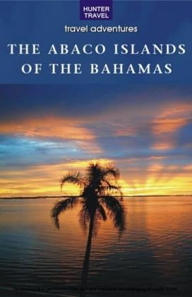 The Abaco Islands of the Bahamas: Green Turtle Cay, Great Guana Cay, Man-O-War Cay, Abaco
