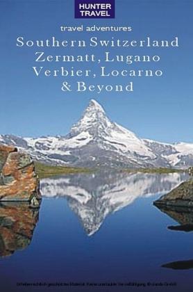 Southern Switzerland: Zermatt, Lugano, Locarno, Saas-Fee & Beyond