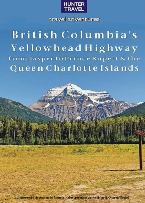British Columbia's Yellowhead Highway, from Jasper to Prince Rupert & the Queen Charlotte Islands