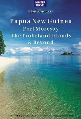 Papua New Guinea - Port Moresby, the Trobriand Islands & Beyond