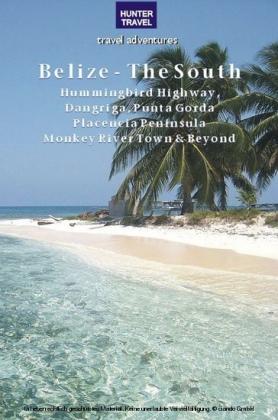 Belize - The South: Punta Gorda, Placencia, Cockscomb Basin, Dangriga & Beyond