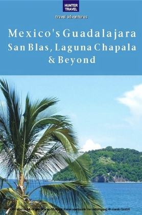Mexico's Guadalajara, San Blas, Laguna Chapala & Beyond