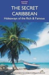 The Secret Caribbean: Hideaways of the Rich & Famous