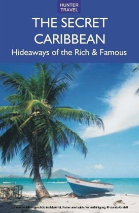 The Secret Caribbean: Hideaways of the Rich & Famous