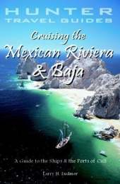 Cruising the Mexican Riviera & Baja: A Guide to the Ships & Ports of Call