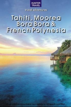 Tahiti, Moorea, Bora Bora & French Polynesia