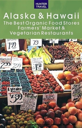 Alaska & Hawaii: The Best Organic Food Stores, Farmers' Markets & Vegetarian Restaurants