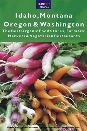 Idaho, Montana, Oregon & Washington: The Best Organic Food Stores, Farmers' Markets & Vegetarian Restaurants