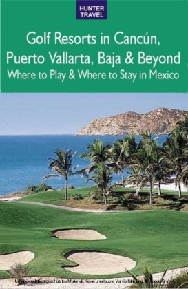 Golf Resorts in Cancún, Puerto Vallarta, Baja & Beyond: Where to Play & Where to Stay in Mexico