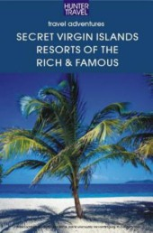 The Secret Virgin Islands: Resorts of the Rich & Famous