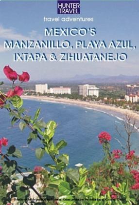 Mexico's Manzanillo, Playa Azul, Ixtapa & Zihuatanejo