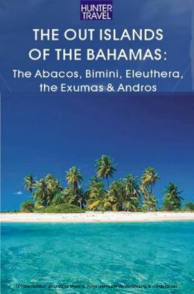 The Out Islands of the Bahamas: The Abacos, Bimini, Eleuthera, the Exumas & Andros