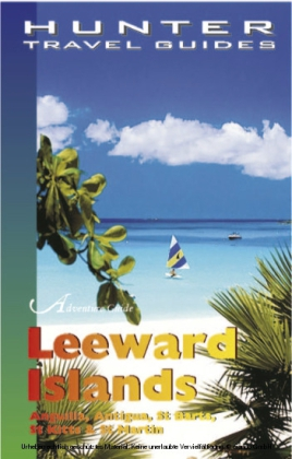 Leeward Islands Adventure Guide: Anguilla, Antigua, St. Barts, St. Kitts & St. Martin