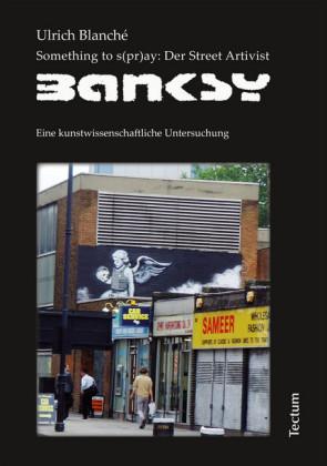 Something to s(pr)ay: Der Street Artivist Banksy