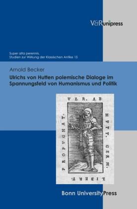 Ulrichs von Hutten polemische Dialoge im Spannungsfeld von Humanismus und Politik