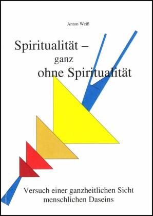 Spiritualität - ganz ohne Spiritualität
