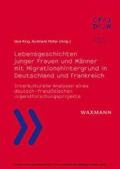Lebensgeschichten junger Frauen und Männer mit Migrationshintergrund in Deutschland und Frankreich