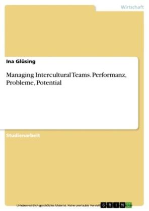 Managing Intercultural Teams. Performanz, Probleme, Potential