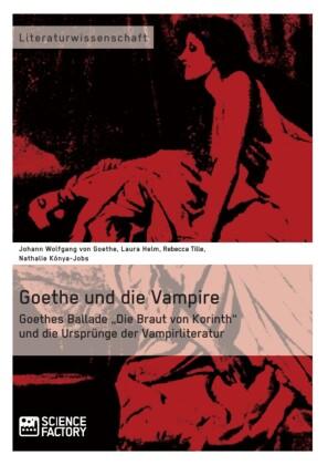 Goethe und die Vampire. Goethes Ballade 'Die Braut von Korinth' und die Ursprünge der Vampirliteratur