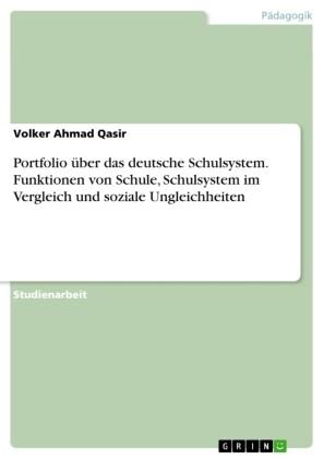 Portfolio über das deutsche Schulsystem. Funktionen von Schule, Schulsystem im Vergleich und soziale Ungleichheiten