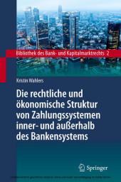 Die rechtliche und ökonomische Struktur von Zahlungssystemen inner- und außerhalb des Bankensystems