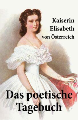 Kaiserin Elisabeth von Österreich: Das poetische Tagebuch