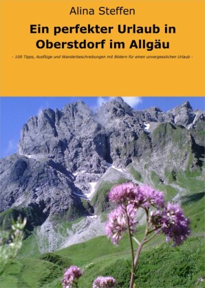 Ein perfekter Urlaub in Oberstdorf im Allgäu
