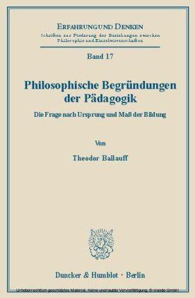 Philosophische Begründungen der Pädagogik.