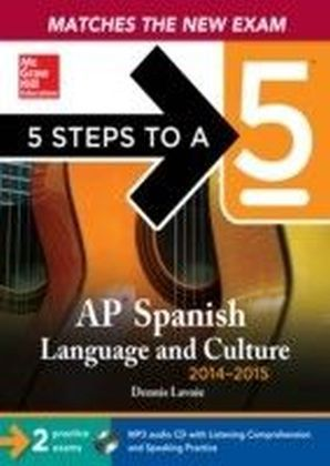 5 Steps to a 5 AP Spanish Language and Culture with Downloadable Recordings, 2014-2015 Edition