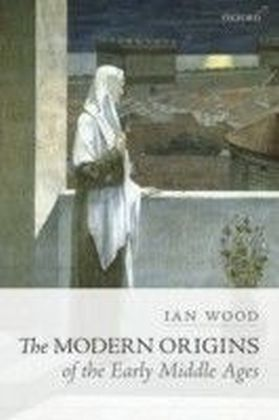Modern Origins of the Early Middle Ages