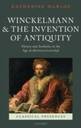 Winckelmann and the Invention of Antiquity: History and Aesthetics in the Age of Altertumswissenschaft