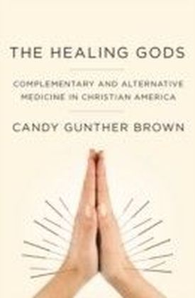 Healing Gods: Complementary and Alternative Medicine in Christian America
