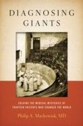 Diagnosing Giants: Solving the Medical Mysteries of Thirteen Patients Who Changed the World