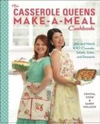 Casserole Queens Make-a-Meal Cookbook