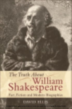 Truth About William Shakespeare: Fact, Fiction and Modern Biographies