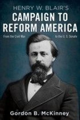 Henry W. Blair's Campaign to Reform America